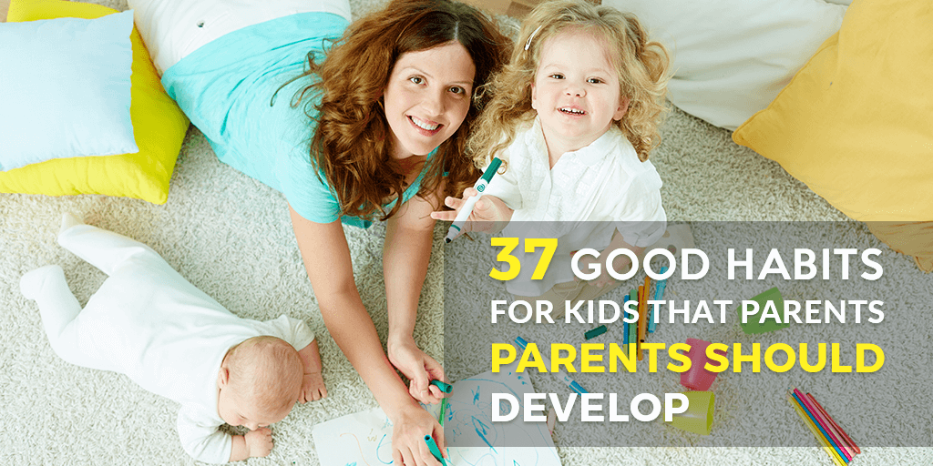 34 Essential Good Habits For Kids That Parents Must Teach