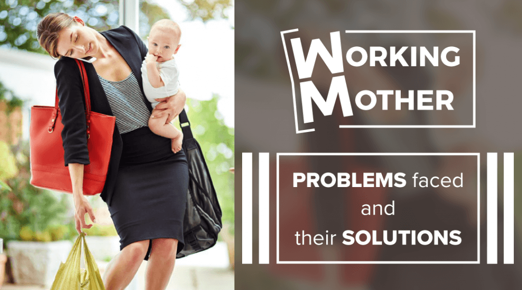 Problems Working Mothers Face and Their Solutions
