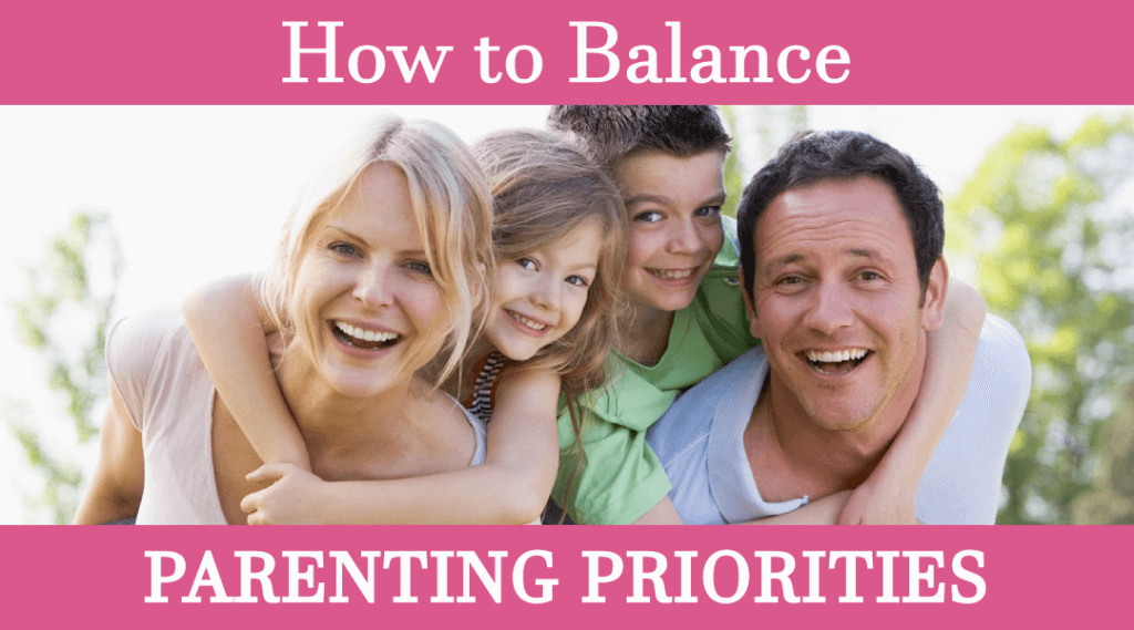 How to Balance Parenting Priorities