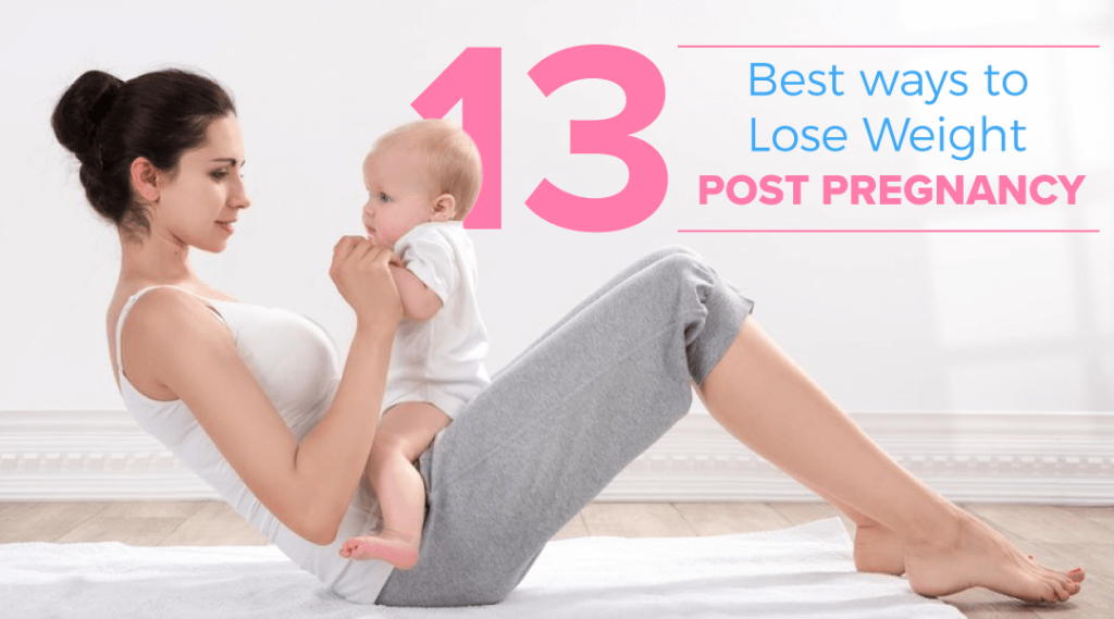 13 Best Ways To Lose Weight Post Pregnancy