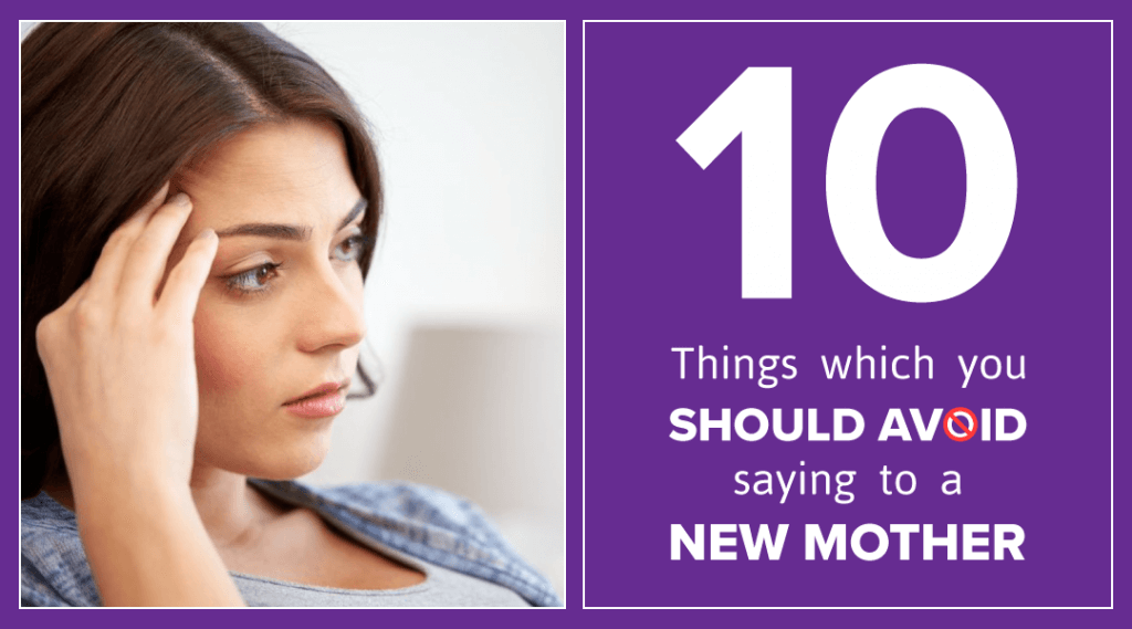 10 Things You Should Never Say To A New Mom