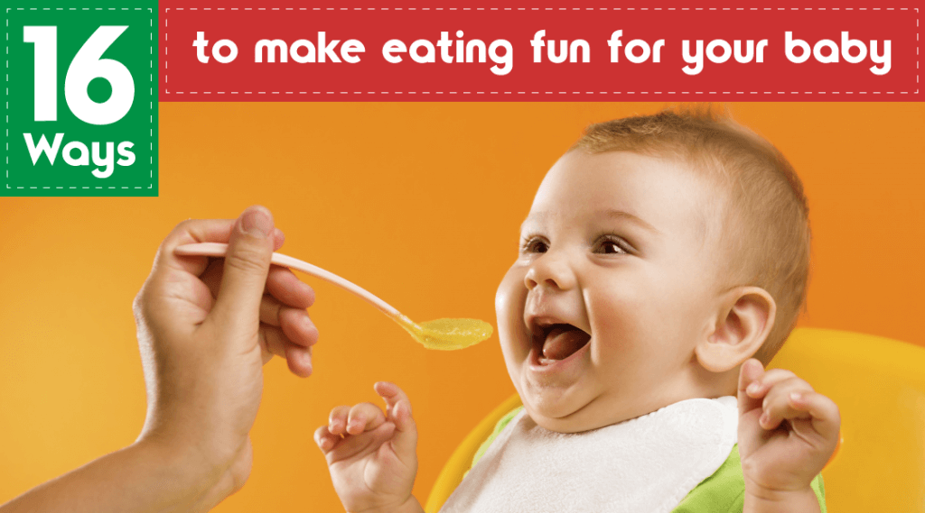 16 Ways to Make Eating Fun For Your Baby