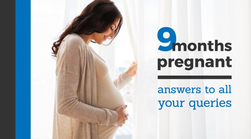 9 Months Pregnant – Answers to All Your Queries