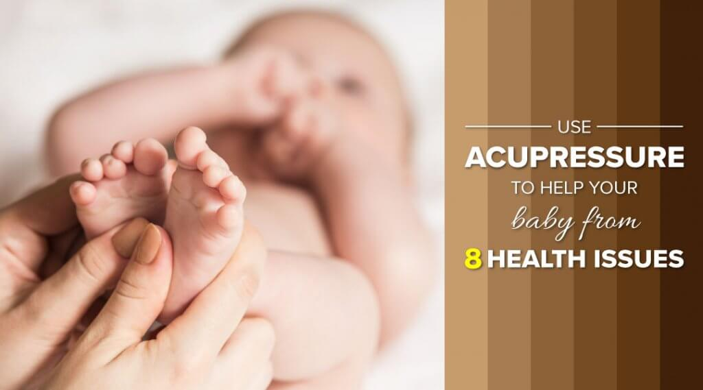 Use Acupressure to Help Your Baby From 8 Health Issues