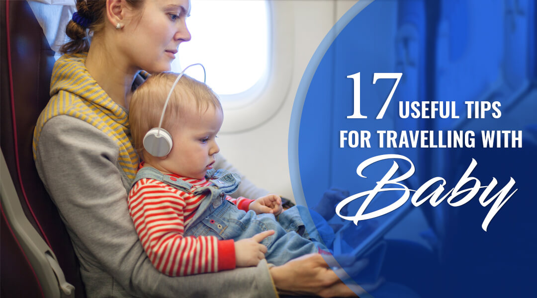 17 Useful Tips for Travelling with baby