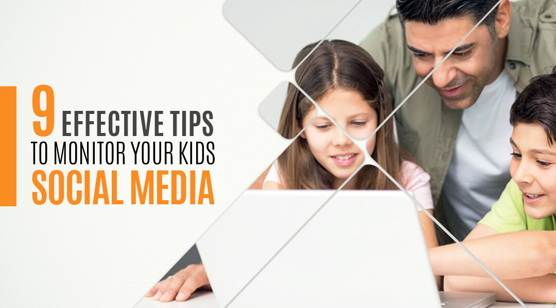 Effective tips to monitor your kids Social media