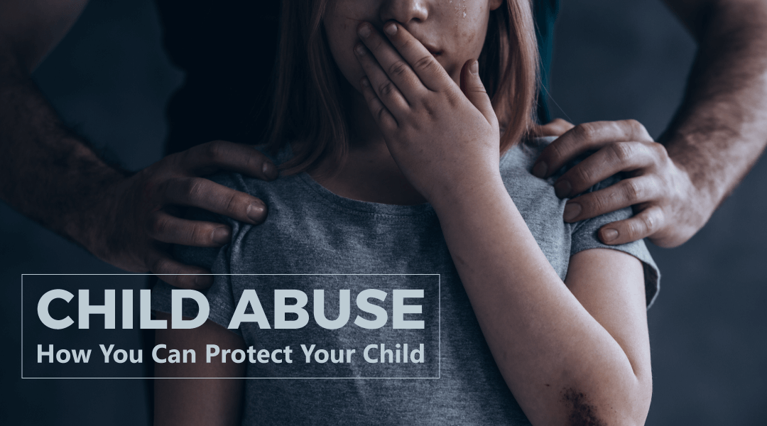 How you can protect your child from Child Abuse
