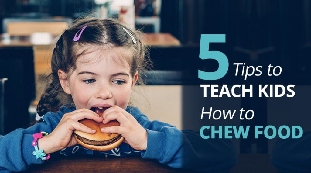 5 Tips to Teach Kids How to Chew Food