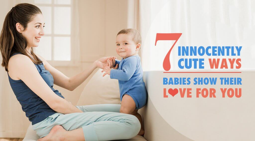 7 Innocently Cute Ways Babies Show Their Love For You