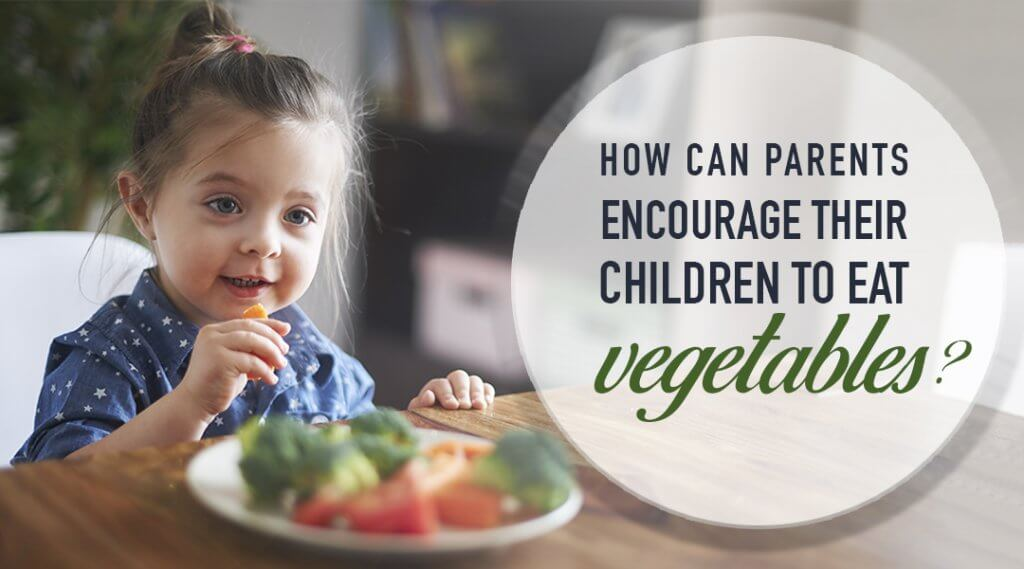 How Can Parents Encourage Children to Eat Vegetables?
