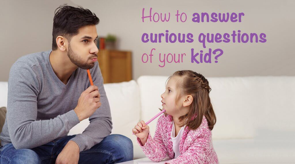 How to Answer Curious Questions of Your Kid?