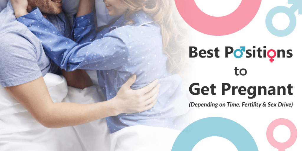 Best Positions to Get Pregnant – (Depending on Time, Fertility & Sex Drive)