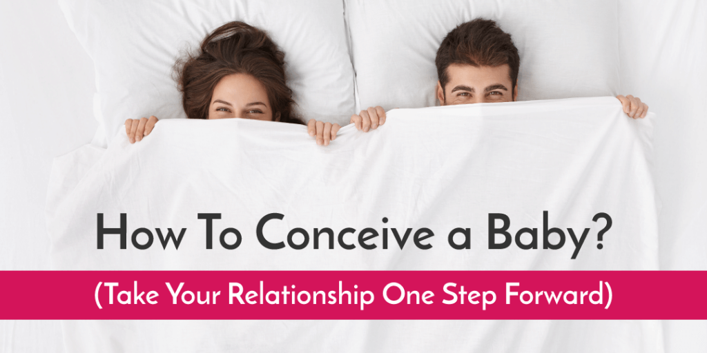 How To Conceive A Baby? (Take Your Relationship One Step Forward)