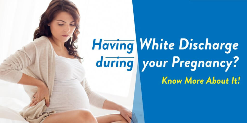 Having White Discharge during Your Pregnancy? Know More About It!
